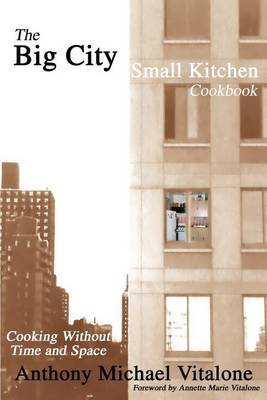 The Big City Small Kitchen Cookbook: Cooking Without Time and Space by Anthony Michael Vitalone image