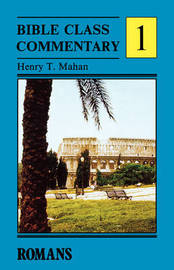 Bible Class Commentary: v. 1: Romans by Henry T. Mahan image