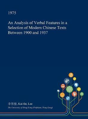 An Analysis of Verbal Features in a Selection of Modern Chinese Texts Between 1900 and 1937 by Kai-Fat Lee
