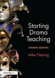 Starting Drama Teaching by Mike Fleming