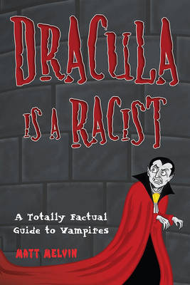 Dracula Is A Racist by Matt Melvin