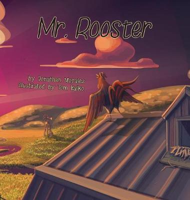 Mr. Rooster by Jonathan Morales