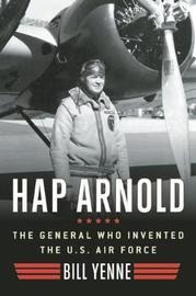 Hap Arnold by Bill Yenne