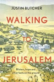 Walking to Jerusalem by Justin Butcher