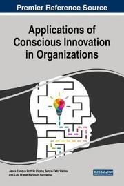 Applications of Conscious Innovation in Organizations by Jesus Enrique Portillo Pizana