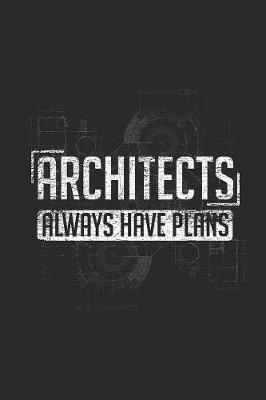 Architects Always Have Plans by Architect Publishing