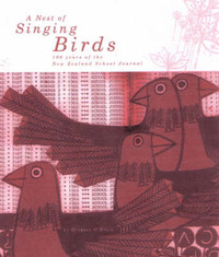 A Nest of Singing Birds: One Hundred Years of the New Zealand School Journal by Gregory O'Brien