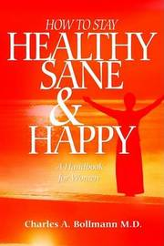 How to Stay Healthy Sane and Happy by Charles A. Bollmann