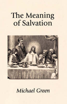 The Meaning of Salvation by Michael Green