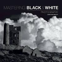 Mastering Black & White Photography by John Walmsley