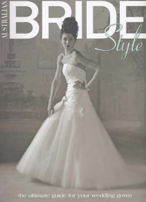 """Bride Style:The Ultimate Gde for your We by """"Bride"""" Magazine"""