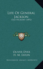 Life of General Jackson: Old Hickory (1892) by Oliver Dyer