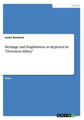 Heritage and Englishness as Depicted in Downton Abbey by Lenka Seresova
