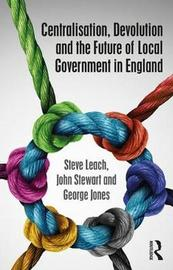 Centralisation, Devolution and the Future of Local Government in England by Steve Leach image