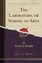 The Laboratory, or School of Arts (Classic Reprint) by Godfrey Smith image