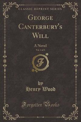George Canterbury's Will, Vol. 1 of 3 by Henry Wood