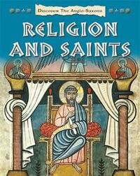 Discover the Anglo-Saxons: Religion and Saints by Moira Butterfield