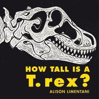 How Tall was a T-rex? by Alison Limentani