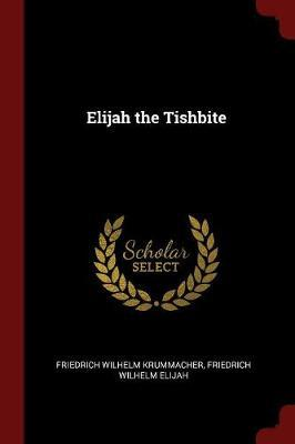 Elijah the Tishbite by Friedrich Wilhelm Krummacher
