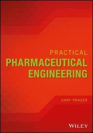 Practical Pharmaceutical Engineering by Gary Prager