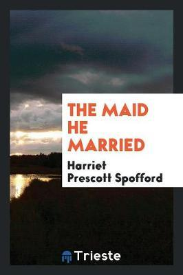 The Maid He Married by Harriet Prescott Spofford image