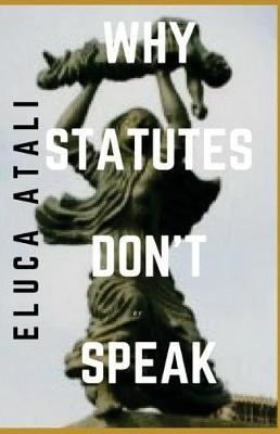 Why Statues Don't Speak by Eluca Atali