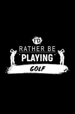 I'd Rather Be Playing Golf by Chadam Journals