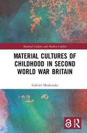 Material Cultures of Childhood in Second World War Britain by Gabriel Moshenska