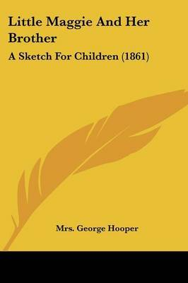 Little Maggie And Her Brother: A Sketch For Children (1861) by Mrs George Hooper image