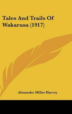 Tales and Trails of Wakarusa (1917) by Alexander Miller Harvey image