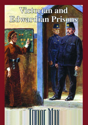 Victorian and Edwardian Prisons by Trevor May