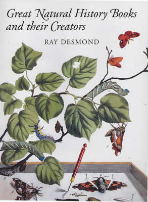 Great Natural History Books and Their Creators by Ray Desmond