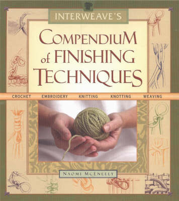Interweave's Compendium of Finishing Techniques by Naomi K