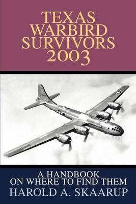 Texas Warbird Survivors 2003 by Harold A Skaarup