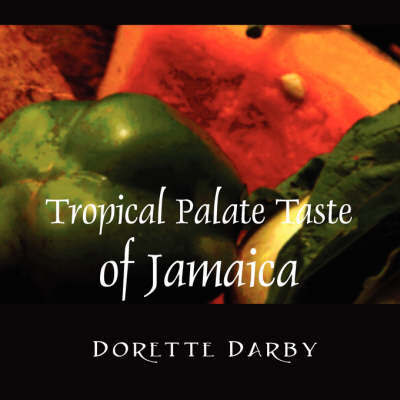 Tropical Palate Taste of Jamaica by Darby Dorette