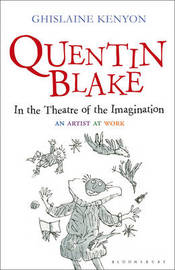 Quentin Blake: In the Theatre of the Imagination by Ghislaine Kenyon