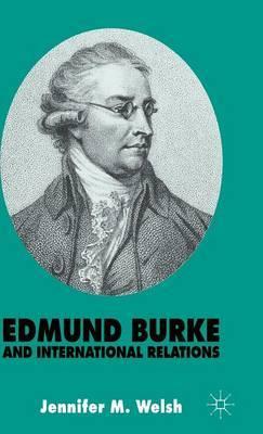 Edmund Burke and International Relations by Jennifer M Welsh