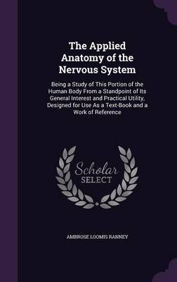 The Applied Anatomy of the Nervous System by Ambrose Loomis Ranney
