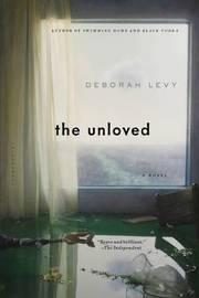 The Unloved by Deborah Levy