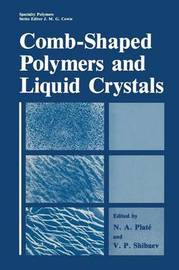 Comb-Shaped Polymers and Liquid Crystals by N.A. Platé