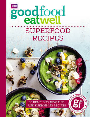 Good Food Eat Well: Superfood Recipes by Good Food Guides