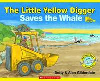 Little Yellow Digger Saves the Whale by Betty Gilderdale