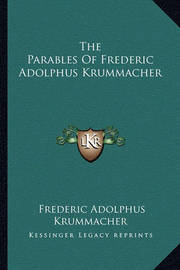 The Parables of Frederic Adolphus Krummacher by Frederic Adolphus Krummacher