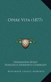 Opere Vita (1877) by Francesco Domenico Guerrazzi