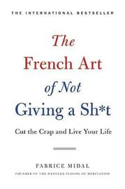 The French Art of Not Giving a Sh*t by Fabrice Midal