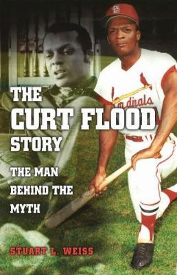 The Curt Flood Story by Stuart L Weiss