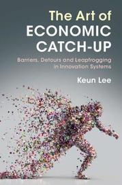 The Art of Economic Catch-Up by Keun Lee