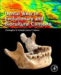 Dental Wear in Evolutionary and Biocultural Contexts by Schmidt