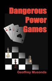 Dangerous Power Games by Geoffrey Musonda