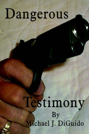 Dangerous Testimony by Michael J. DiGuido image